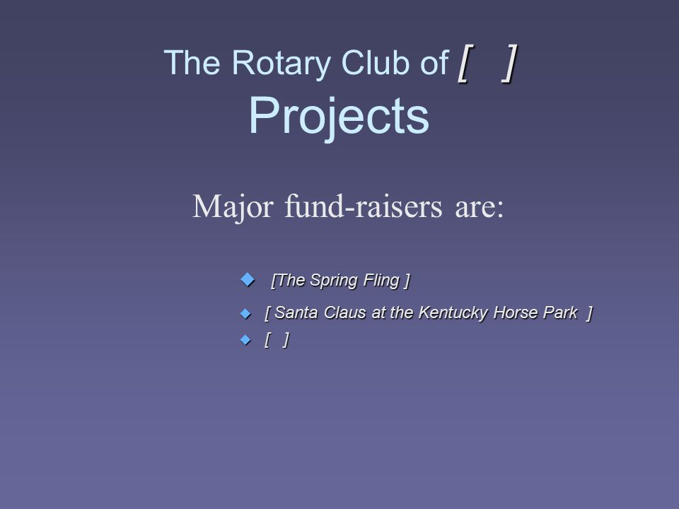 The Rotary Club of [ ] Projects